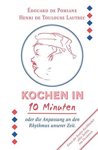Kochen in zehn Minuten: oder die Anpassung an den Rhythmus unserer Zeit Gebundenes Buch – 15. Februar 2017 Édouard de Pomiane 3946896014 Länderküchen Frankreich