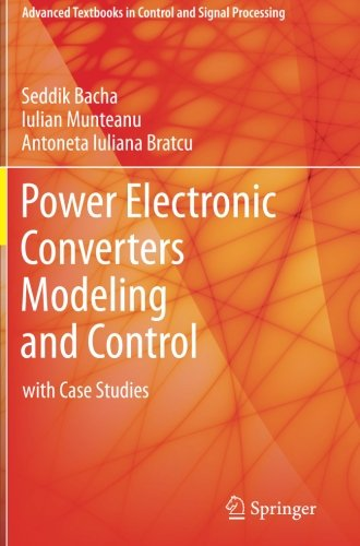 Power Electronic Converters Modeling and Control: with Case Studies (Advanced Textbooks in Control and Signal Processing)