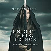 Knight, Heir, Prince: Of Crowns and Glory, Book 3 | Morgan Rice