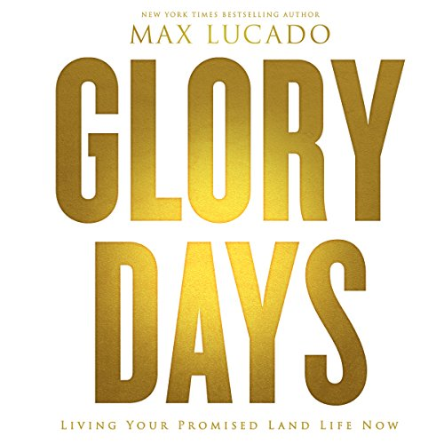 Glory Days: Living Your Promised Land Life Now Audiobook [Free Download by Trial] thumbnail