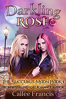 Darkling Rose (The Succubus Moon Book 1) by [Francis, Cailee]