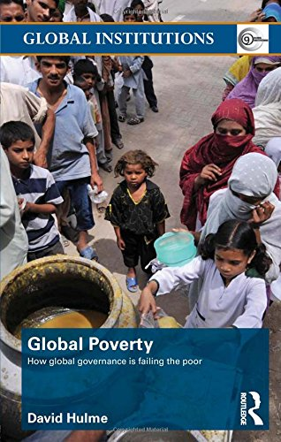 Global Poverty: How Global Governance is Failing the Poor (Global Institutions)