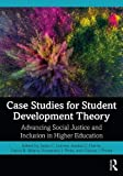 Case Studies for Student Development Theory: Advancing Social Justice and Inclusion in Higher Education