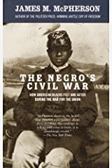 The Negro's Civil War: How American Blacks Felt and Acted During the War for the Union (Vintage Civil War Library) Kindle Edition