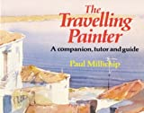 img - for The Travelling Painter: A Companion, Tutor and Guide by Paul Millichip (1990-05-03) book / textbook / text book