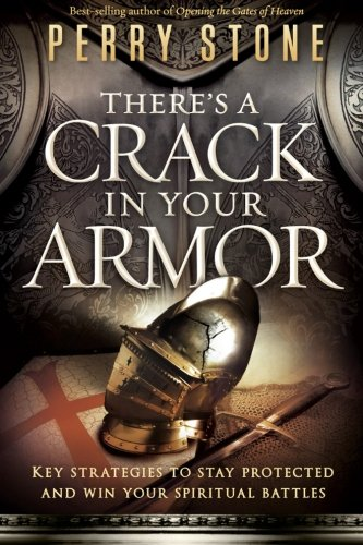 There's a Crack in Your Armor: Key Strategies to Stay Protected and Win Your Spiritual ()