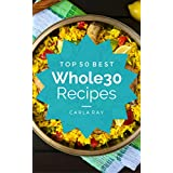 Whole30: Top 50 Best Whole30 Recipes – The Quick, Easy, & Delicious Everyday Cookbook!