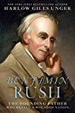 Benjamin Rush: The Founding Father Who Healed a Wounded Nation