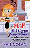 food allergies for dummies - HELP!  Food Allergies Coming To Dinner: The Pinch Hitter's Guide to Cooking Without Gluten or Dairy