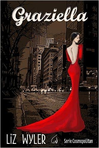 Graziella: Serie Cosmopolitan (Spanish Edition): Liz Wyler: 9781545026465: Amazon.com: Books