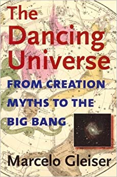 Book The Dancing Universe: From Creation Myths to the Big Bang (Understanding Science and Technology) by Marcelo Gleiser (2005-03-03)