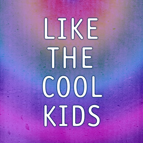 Like The Cool Kids (Extended - Kid Like A