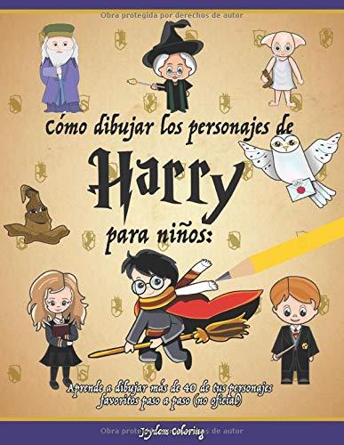 Cómo dibujar los personajes de Harry para niños: Aprende a dibujar más de 40 de tus personajes favoritos paso a paso (no…