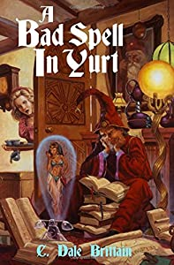 A Bad Spell in Yurt (The Royal Wizard of Yurt) (Volume 1)