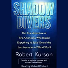 Shadow Divers: Two Americans Who Risked Everything to Solve One of the Last Mysteries of WWII Audiobook by Robert Kurson Narrated by Michael Prichard