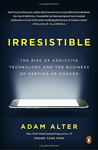 Irresistible: The Rise of Addictive Technology and the Business of Keeping Us Hooked [Adam Alter] (Tapa Blanda)