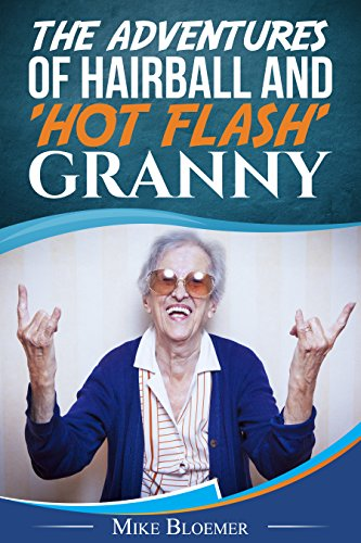 THE ADVENTURES OF HAIRBALL & 'HOT FLASH' GRANNY (Bodyslam Book 1)