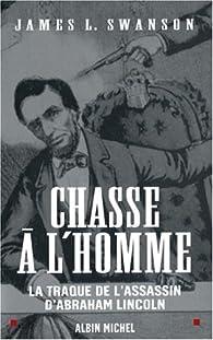 La chasse à l'homme : La traque de l'assassin d'Abraham Lincoln par James L. Swanson