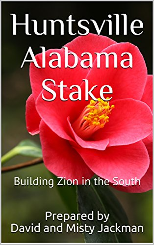 [BEST] Huntsville Alabama Stake: Building Zion in the South<br />P.P.T