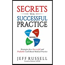 Secrets to a Successful Practice: Strategies for a Successful and Profitable Cash-Based Medical Practice