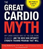 Product review for The Great Cardio Myth: Why Cardio Exercise Won't Get You Slim, Strong, or Healthy - and the New High-Intensity Strength Training Program that Will