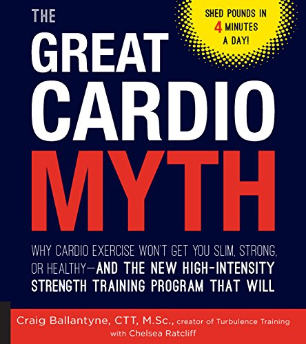 The Great Cardio Myth: Why Cardio Exercise Won't Get You Slim, Strong, or Healthy - and the New High-Intensity Strength Training Program that Will ()