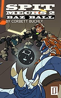 Spit Mechs 2: Baz Ball by [Buchly, Corbett]