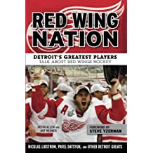 Red Wing Nation: Detroit's Greatest Players Talk About Red Wings Hockey