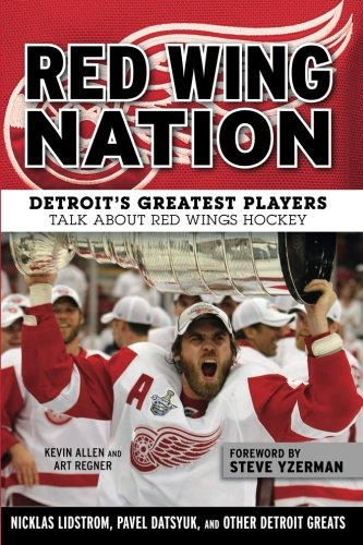 Red Wing Nation: Detroit's Greatest Players Talk About Red Wings - Detroit Wings Series Red