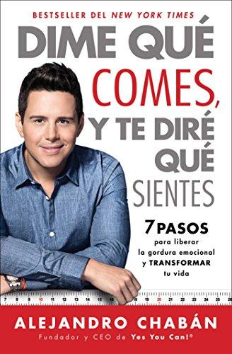Dime que comes y te dire que sientes (Think Skinny, Feel Fit Spanish edition): 7 pasos para liberar la gordura emocional y transformar tu vida (Atria Espanol) [Alejandro Chaban] (Tapa Blanda)