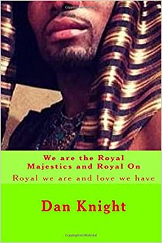 We are the Royal Majestics and Royal On: Royal we are and love we have: Volume 1 (Royal and Living In Luxury)