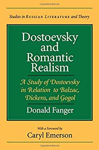 Dostoevsky and Romantic Realism: A Study of Dostoevsky in Relation to Balzac, Dickens, and Gogol (Studies in Russian Literature and Theory (Paperback)) from Northwestern University Press