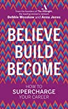 Believe Build Become: How to Supercharge Your Career