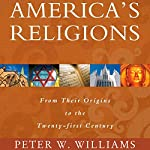America's Religions: From Their Origins to the Twenty-First Century | Peter W. Williams