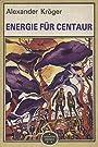 Energie für Centaur - wissenschaftlich-phantastischer Roman. - Alexander Kröger