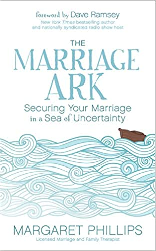 The marriage ark securing your marriage in a sea of uncertainty the marriage ark securing your marriage in a sea of uncertainty margaret phillips 9781683503071 amazon books malvernweather Image collections
