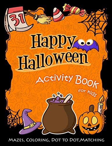 Happy Halloween Activity Book for Kids: Mazes, Coloring, DOT to DOT, -