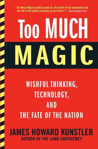 Too Much Magic: Wishful Thinking, Technology, and the Fate of the Nation by [Kunstler, James Howard]