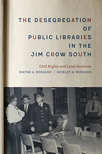 The Desegregation of Public Libraries in the Jim Crow South: Civil Rights and Local Activism by LSU Press