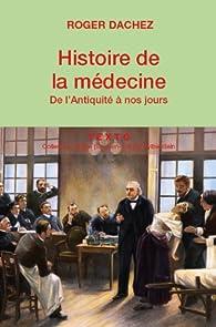 Histoire de la médecine : De l'Antiquité à nos jours par Roger Dachez