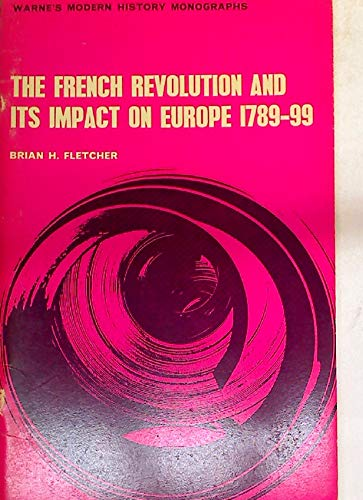 The French Revolution and its impact on Europe 1789-99 (Modern history monographs)