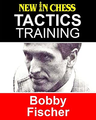 Tactics Training - Bobby Fischer: How to improve your Chess with Bobby Fischer and become a Chess Tactics Master