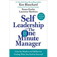 Self Leadership and the One Minute Manager Revised Edition: Developing the Mindset and Skills for Getting What You Need to Succeed
