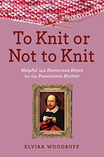 To Knit or Not to Knit: Helpful and Humorous Hints for the Passionate Knitter cover