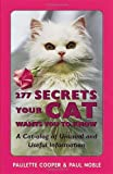 277 Secrets Your Cat Wants You to Know, Paulette Cooper and Paul Noble, 0898159520