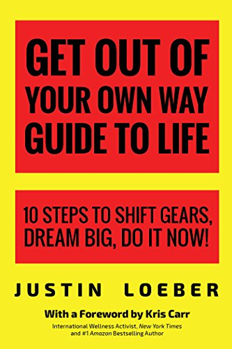 Get Out of Your Own Way Guide to Life: 10 Steps to Shift Gears, Dream Big, Do it Now! - Big Ten Gear