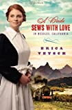 A Bride Sews with Love in Needles, California, Erica Vetsch, 1616267410