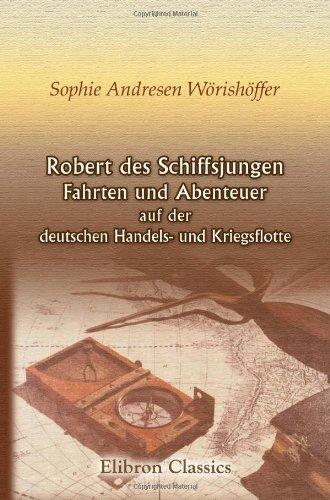 Robert des Schiffsjungen Fahrten und Abenteuer auf der deutschen Handels- und Kriegsflotte