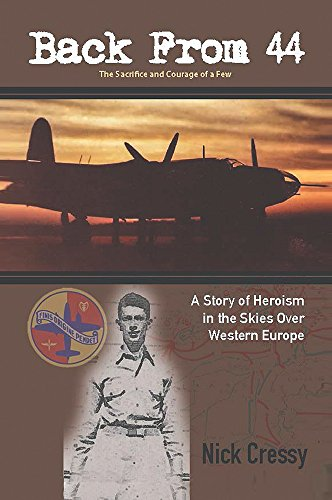 Book: Back from 44 - The Sacrifice and Courage of a Few - A Story of Heroism in the Skies Over Western Europe by Nick Cressy