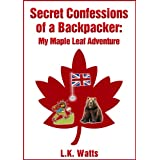 Secret Confessions of a Backpacker:  My Maple Leaf Adventureby L.K. Watts